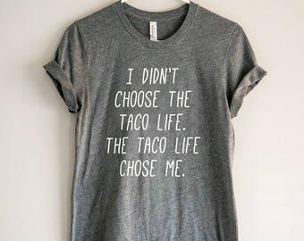 Taco Shirt - Taco Life Shirt // Taco Life Chose Me // Tacos T-Shirt // Foodie Shirt // Funny Taco Tee