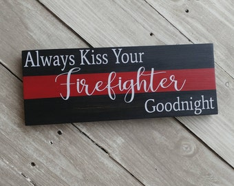 Thin Red Line Sign, Always Kiss Your Firefighter Goodnight Sign, Firefighter Sign, Firefighter gift, firefighter wood sign, Wood Wall Art