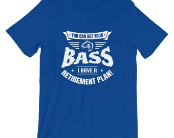 You Can Bet Your Bass I Have A Retirement Plan Shirt | Funny Bass Fishing Tshirt | I Plan on Fishing Shirt | Love Fishing Retirement Shirt