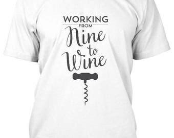 Working from Nine to Wine T-Shirt, wine shirt, wine gift, wine lover, wine tee shirt, gift for her, funny wine shirt, vino, wine thirty