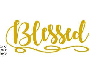 Blessed SVG file -  - DXF PNG included - design for cricut or silhouette printing file
