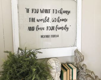 If you want to change the world, go home and love your family vintage window sign|Farmhouse Sign | Quote Sign|Wall art