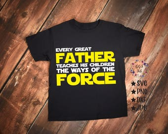 Every Great Father Teaches His Children The Ways Of The Force Svg, Star Wars Svg, Dad Svg, Darth Svg,Cut Files, Svg, Jpg, Silhouette, Cricut