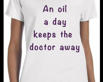 "Essential Oil t-shirt ""An oil a day keeps the doctor away"""