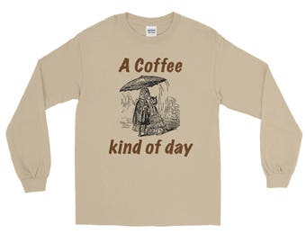 A Coffee Kind of Day Unisex Long Sleeve T-Shirt