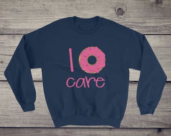 I don't care | I donut care sweatshirt - funny sarcastic donut lover, doughnut, funny gift idea, indifference sweater unisex