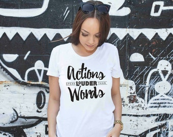 Actions Speak Louder Than Words Shirt