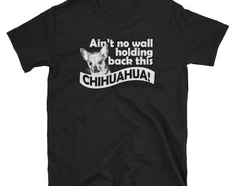 Trump Wall Chihuahua T-Shirt - chihuahua shirt - chihuahua gift - chihuahua mom - chihuahua lover