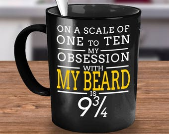 On A Scale Of One To Ten My Obsession With My Beard Is 9 3/4 Mug - Beard Mug -  Funny Beard Mug, I Love Beards, I Like His Beard Mug