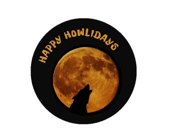 Happy Howlidays! Two inch pinback Button or magnet
