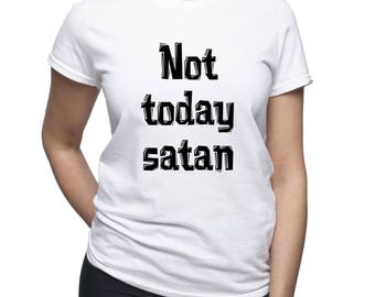 Not today satan T-shirt/ Motivation t shirt/ Funny satan tshirt/ graphic t-shirt/ Funny saying shirt /Women t shirt/ Women's tee/ (Q34)