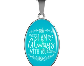 I Am Always With You –Handmade Stainless Steel-oval pendant necklace-personalized jewelry-customized gift-love jewelry-jewelry for her