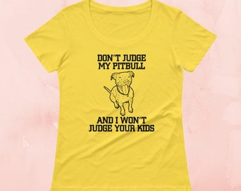 Don't Judge My Pitbull And I Won't Judge Your Kids | Women's Dog T-Shirt | Dogs Lover Gift Tee | Funny Dog Tee | Shirts With Sayings | Funny