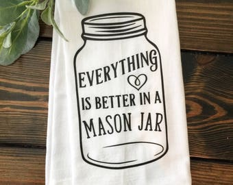 Everything Better in a Mason Jar Ball Tea Towel Flour Sack Southern Born in the South Southern Belle Farmhouse Kitchen towel Magnolia Market