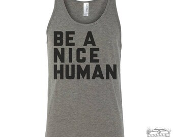 Unisex Tank Top - BE A NICE HUMAN -  Tri Blend hand screen printed xs s m l xl xxl (+ Colors) Zen Threads
