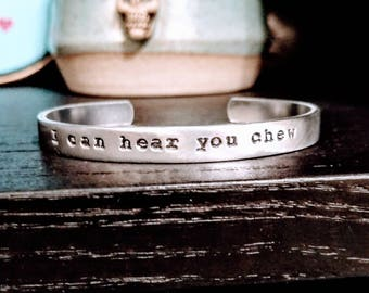 I Can Hear You Chew Bracelet - Funny Gift - Gifts for People Who Hate Hearing People Eat - Noise Sensitivity - Hand Stamped  - Under 20