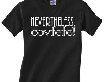 Nevertheless, covfefe! | Funny political resistance shirt