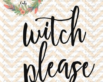 Witch Please Svg Dxf, Eps, Png  Halloween Svg Dxf, Eps, Png   Silhouette or Cricut Cutting File   Personal & Commercial Use