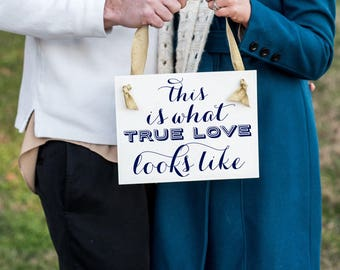 This Is What True Love Looks Like Sign | Handcrafted Banner for Wedding Engagement Pictures Shower | 1424BW