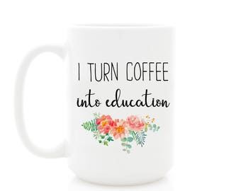 Teacher Mug. I Turn Coffee Into Education. Coffee Mug for Teacher Gift. Teacher Appreciation Present, by Milk & Honey ®