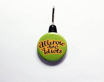 Funny zipper pull, Allergic to Idiots, backpack zipper pull, zipper pull, stocking stuffer, funny gift, under 10, green (7599)