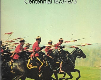 Vintage Book - RCMP - Royal CANADIAN MOUNTED Police - Centennial 1873 - 1973 - Souvenir Program - Beautiful Illustrated History Softcover