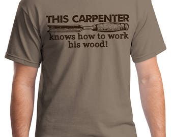 This Carpenter Knows how to Work his Wood Funny work job humor gift for coworker construction craftsman Novelty T-Shirt Z13939