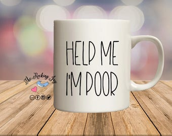 Help me, i'm poor, panhandler mug, offensive mugs, funny mug, sublimated mug,