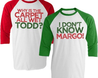 Matching Christmas Baseball Tees - I Don't Know Margo - Why is the Carpet All Wet Todd - Unisex Baseball Tee Shirt Set - Item 4061 and 4062