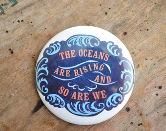 """Feminism Pin: The Oceans Are Rising and So Are We, large 2.25"""" Pin"""