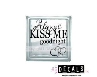 Always KISS ME goodnight - Love and Family Vinyl Lettering for Glass Blocks - Craft Decals