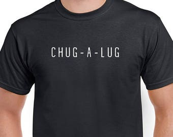 Chug-a-Lug party T-shirt. Drinking tee. Black shirt, printed with white ink. Comes in unisex or a  ladies missy cut.
