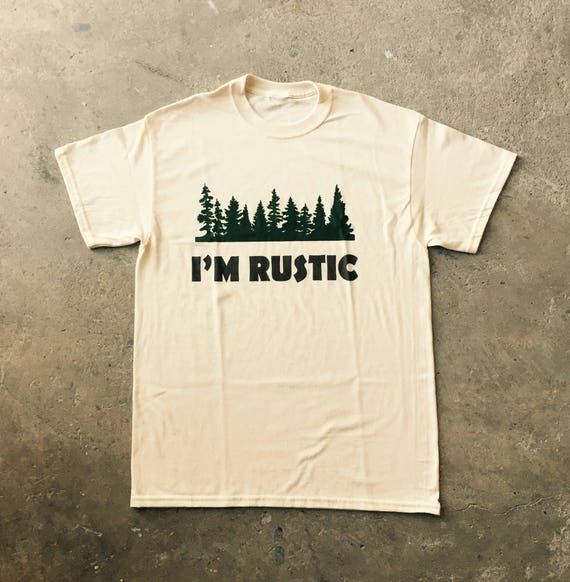 I'm Rustic Tee Shirt/Rustic decor/Mens tee/Unisex tee/Handmade/Steampunk/gift for men & women/hipster