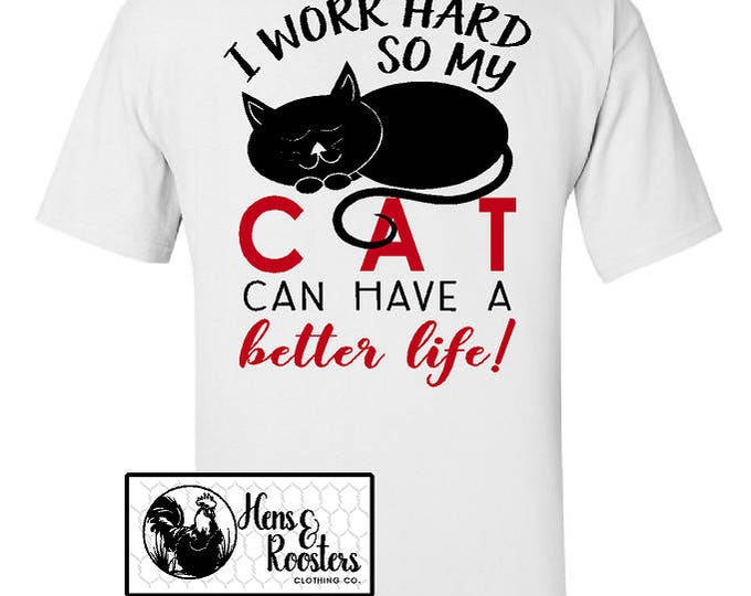 CAT LOVERS T-Shirt, I Work Hard So My Cat Can Have A Better Life Shirt, Cat Lover, Perfect for a Cat Person! Up to a 5X - (G2000) #1387