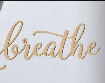 Breathe  Laser Cut Wood Word Unfinished