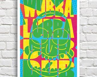 """Wubba Lubba Dub Dub // Rick and Morty // 12"""" x 18"""""""