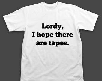 "James Comey Quote T-Shirt ""Lordy, I hope there are tapes."" - James Comey Shirt - James Comey Lordy I hope there are tapes Shirt"