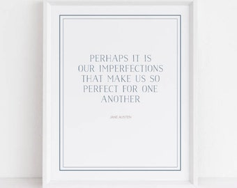 perhaps it is our imperfections that make us so perfect for one another. Jane Austen. art print. valentine's day. 8x10