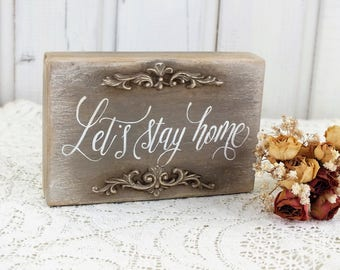 Let's stay home Small wooden home sign Rustic home quotes New home decor Vintage style bedroom decor New home gift  Family rustic chic sign