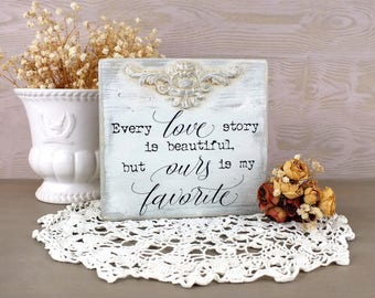 Every love story is beautiful sign But ours is my favorite Small wooden sign Love story quote French country home signs White wedding decor