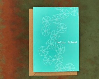 Hello, Friend // Greeting Card // Just Because, Thinking of You, Friends, Geometric, Happy, Friends Forever, Pretty Things, How Are You, Hey