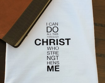 I Can Do All Things Through Christ - Floursack Kitchen Towel, 100% Cotton, 28x28, Hostess Gift, Christmas Gift, Phillipians 4:13