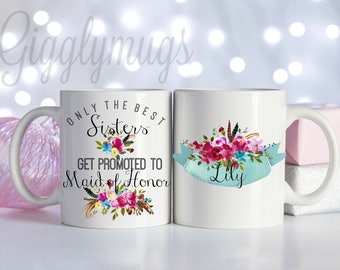 Only the best sisters get promoted to maid of honor coffee mug/Personalized sister maid of honor gift/sister maid of honor mug/wedding gift