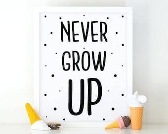 Never Grow Up, Nursery Wall art, Quote Print, Printable art, Kids print, Nursery print, Motivational Print, nursery decor, kids room print