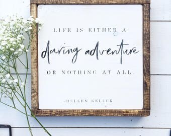 Life is either a daring adventure ornothing at all | Hellen Keller