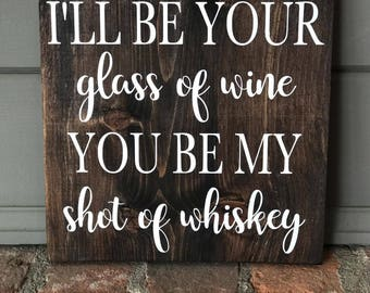 I'll Be Your Glass Of Wine You Be My Shot Of Whiskey Wood Sign | Wooden Sign | Wine Wood Sign | Falling In Rustic | Bedroom Wood Sign