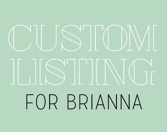 Custom Lisiting for Brianna