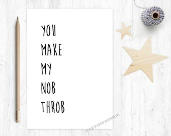 you make my nob throb, rude anniversary card, rude girlfriend card, rude wife card, rude valentines card, nob card, filthy card
