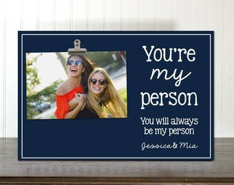 Best Friend Gift BFF Gifts Best Friend Birthday Gift Best Friend Frame Bestie Gift Photo Clip Frame You're My Person IBFSC