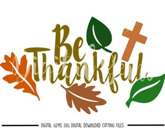 Be Thankful Thanksgiving svg / dxf / eps / png files. Digital download. Compatible with Cricut and Silhouette machines. Commercial use ok.